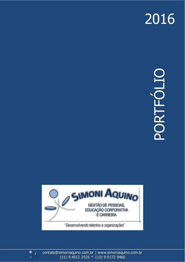 CATÁLOGODEFORMAÇÃO PORTFÓLIO 2016 contato@simoniaquino.com.br ǀ www.simoniaquino.com.br (11) 9 4512 2525 * (13) 9 9172 9460