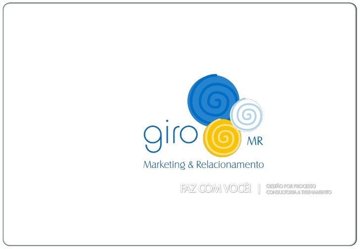 EMPRESA A GIRO MR - Marketing e Relacionamento, em parceria com   seus   clientes,   realiza   através   de   sólidas meto...