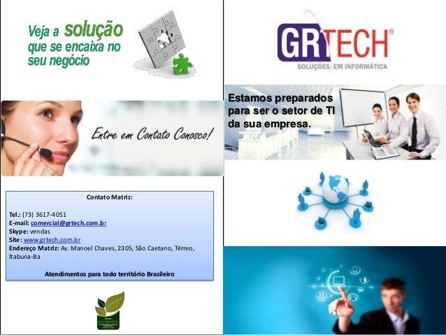 Contato Matriz: Tel.: (73) 3617-4051 E-mail: comercial@grtech.com.br Skype: vendas Site: www.grtech.com.br Endereço Matriz...