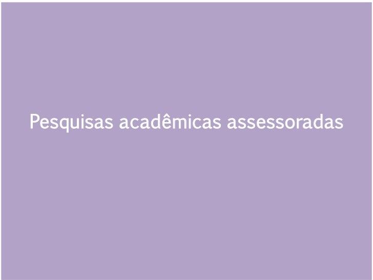 Pesquisas acadêmicas assessoradas