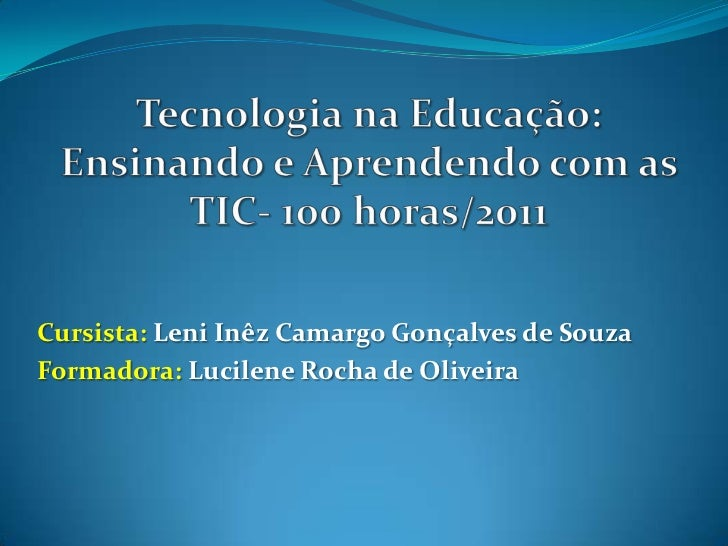 Tecnologia na Educação: Ensinando e Aprendendo com as TIC- 100 horas/2011<br />Cursista: Leni Inêz Camargo Gonçalves de So...