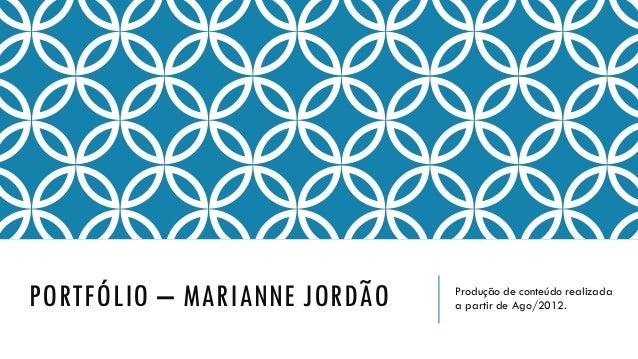PORTFÓLIO – MARIANNE JORDÃO Produção de conteúdo realizada a partir de Ago/2012.