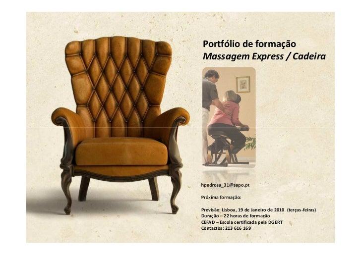 Portfólio de formação Massagem Express / Cadeira     hpedrosa_31@sapo.pt  Próxima formação:  Previsão: Lisboa, 19 de Janei...
