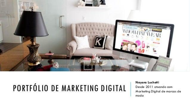 PORTFÓLIO DE MARKETING DIGITAL Nayara Luchetti Desde 2011 atuando com Marketing Digital de marcas de moda