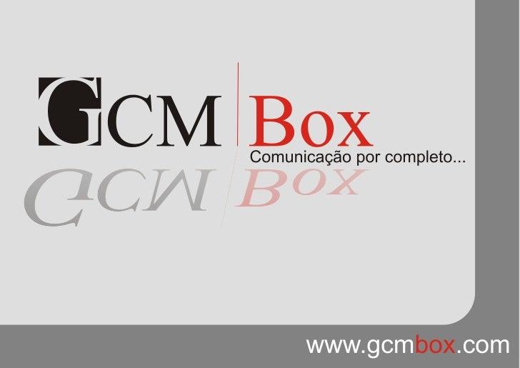 GCM|Box - Comunicação por completo...