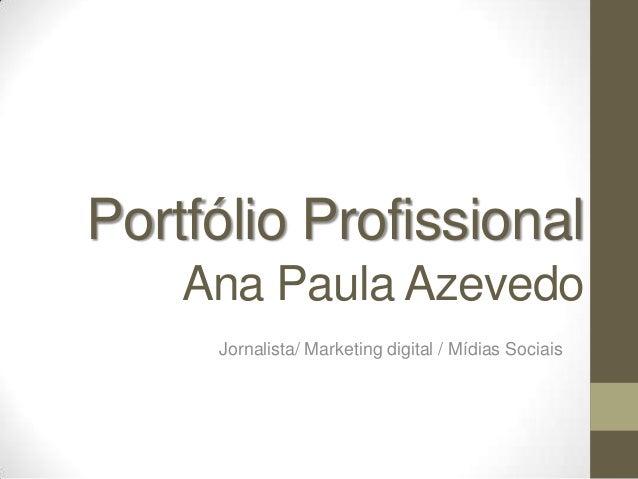 Portfólio Profissional Ana Paula Azevedo Jornalista/ Marketing digital / Mídias Sociais