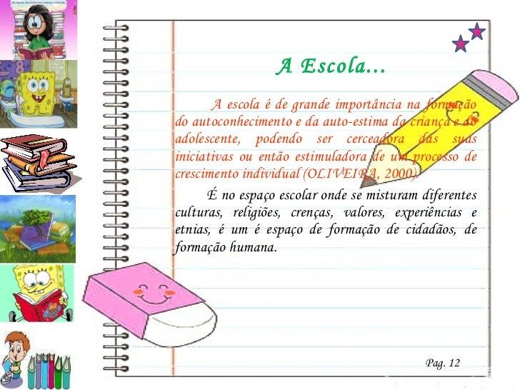 A Escola... <ul><li>  A escola é de grande importância na formação do autoconhecimento e da auto-estima da criança e do ad...