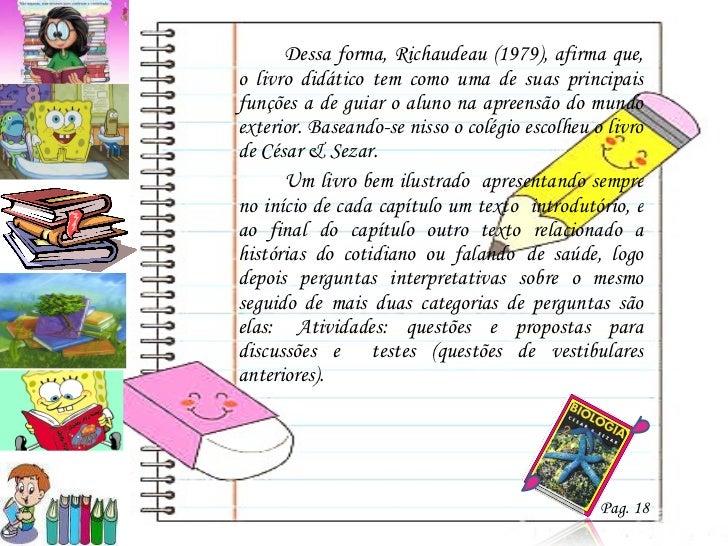 <ul><li>Dessa forma, Richaudeau (1979), afirma que, o livro didático tem como uma de suas principais funções a de guiar o ...