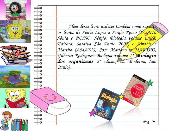 <ul><li>Além desse livro utilizei também como suporte os livros de Sônia Lopes e Sergio Rosso ( LOPES, Sônia e ROSSO, Sérg...