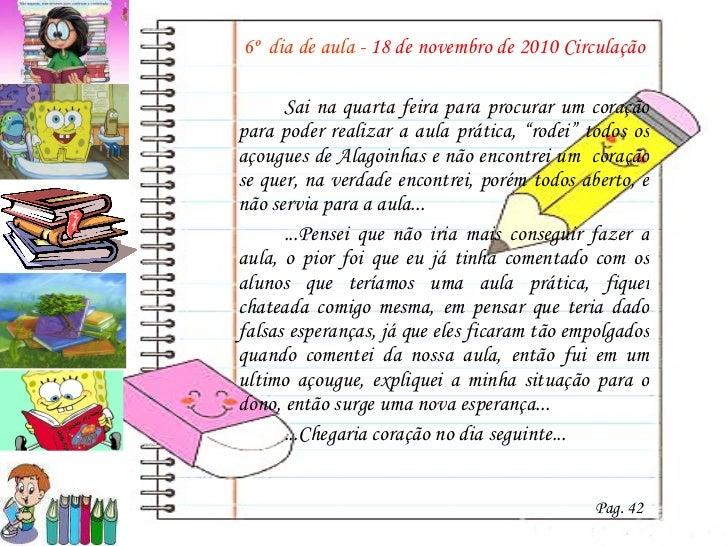 <ul><li>  6º  dia de aula -  18 de novembro de 2010 Circulação </li></ul><ul><li>Sai na quarta feira para procurar um cora...