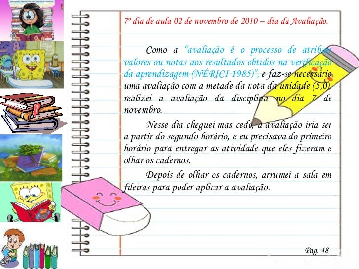 "<ul><li>7º dia de aula 02 de novembro de 2010 – dia da Avaliação. </li></ul><ul><li>  </li></ul><ul><li>Como a  ""avaliação..."