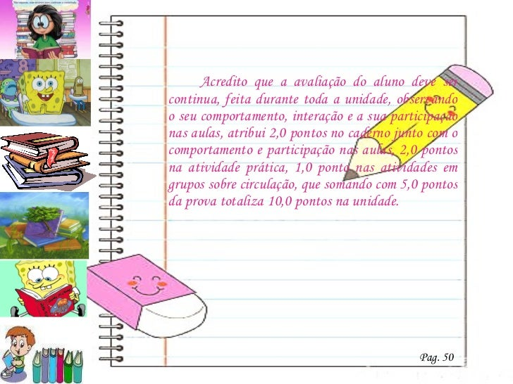 <ul><li>Acredito que a avaliação do aluno deve ser continua, feita durante toda a unidade, observando o seu comportamento,...