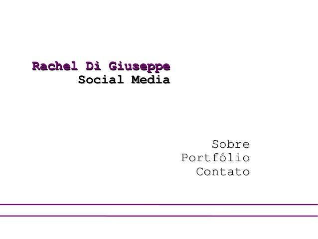 Rachel Di Giuseppe Social Media  Sobre Portfólio Contato