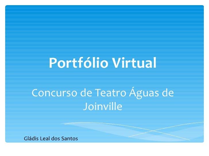 Portfólio Virtual   Concurso de Teatro Águas de            JoinvilleGládis Leal dos Santos