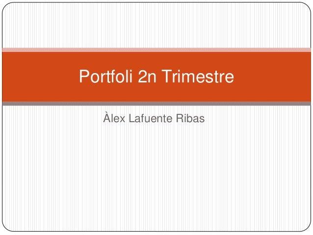 Àlex Lafuente Ribas Portfoli 2n Trimestre