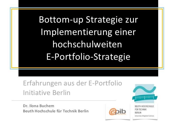 Bottom-up Strategie zur Implementierung einer hochschulweiten  E-Portfolio-Strategie Erfahrungen aus der E-Portfolio Initi...