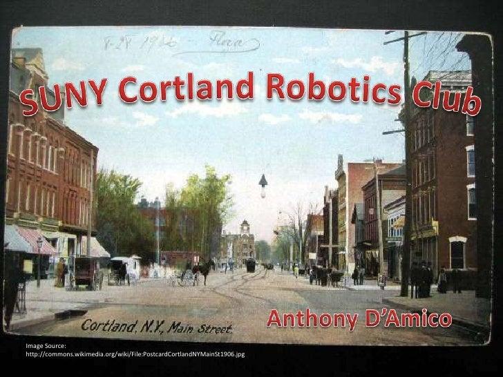 SUNY Cortland Robotics Club<br />Anthony D'Amico<br />Image Source: http://commons.wikimedia.org/wiki/File:PostcardCortlan...