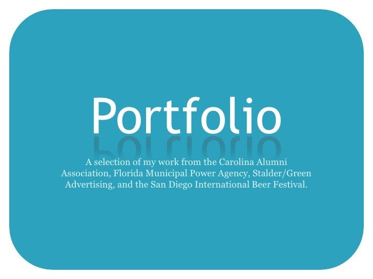 Portfolio      A selection of my work from the Carolina Alumni Association, Florida Municipal Power Agency, Stalder/Green ...