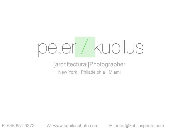 [architectural]Photographer<br />New York | Philadelphia | Miami<br />P: 646.657.9272		W: www.kubilusphoto.com 		E: peter@...
