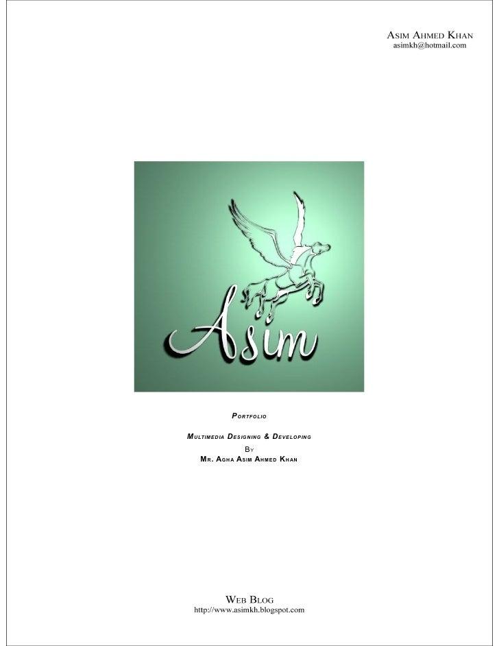 P ORTFOLIO  MULTIMEDIA DESIGNING & DEVELOPING                BY    MR . AGHA ASIM AHMED KHAN