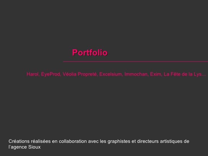 Portfolio Créations réalisées en collaboration avec les graphistes et directeurs artistiques de l'agence Sioux Harol, EyeP...
