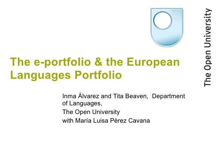 The e-portfolio & the European Languages Portfolio   Inma  Álvarez and  Tita Beaven,  Department of Languages,  The Open U...