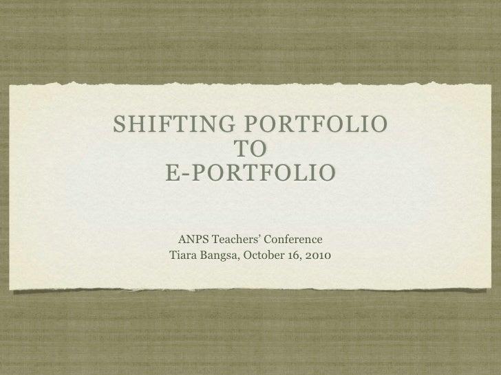 SHIFTING PORTFOLIO         TO    E-PORTFOLIO      ANPS Teachers' Conference    Tiara Bangsa, October 16, 2010