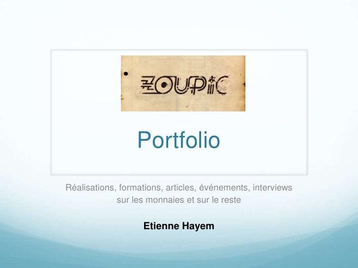 Portfolio<br />Réalisations, formations, articles, événements, interviews<br />sur les monnaies et sur le reste<br />Etien...