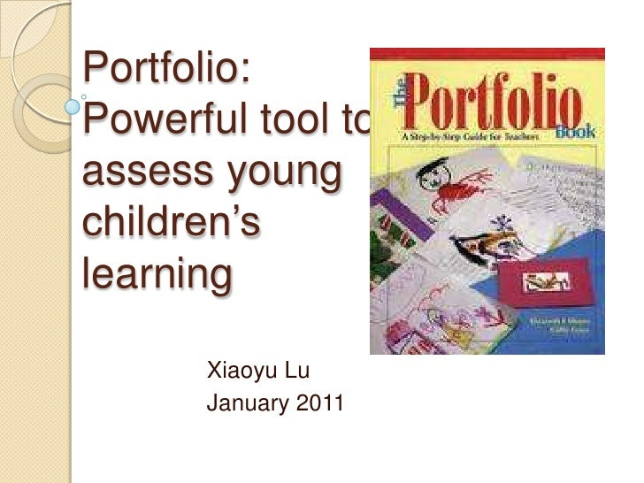 Portfolio: Powerful tool to assess young children's learning<br />XiaoyuLu<br />January 2011<br />