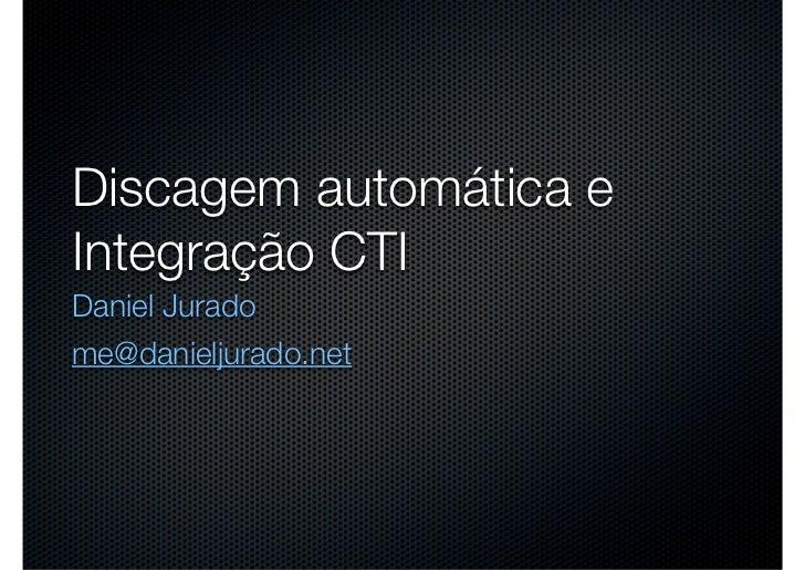 Discagem automática eIntegração CTIDaniel Juradome@danieljurado.net