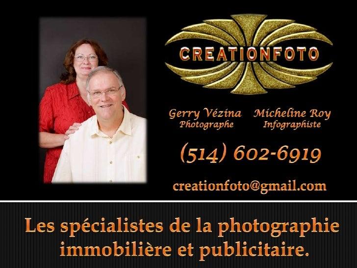 Micheline Roy <br />Infographiste<br />Gerry Vézina <br />Photographe<br />(514) 602-6919<br />creationfoto@gmail.com<br /...