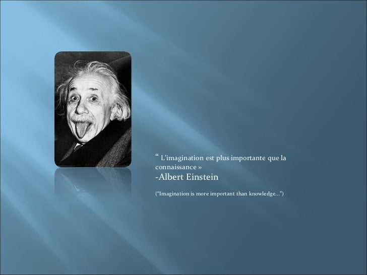 """   L'imagination est plus importante que la connaissance »  -Albert Einstein (""Imagination is more important than knowled..."