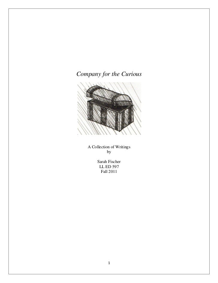 Company for the Curious   A Collection of Writings              by        Sarah Fischer         LL ED 597          Fall 20...