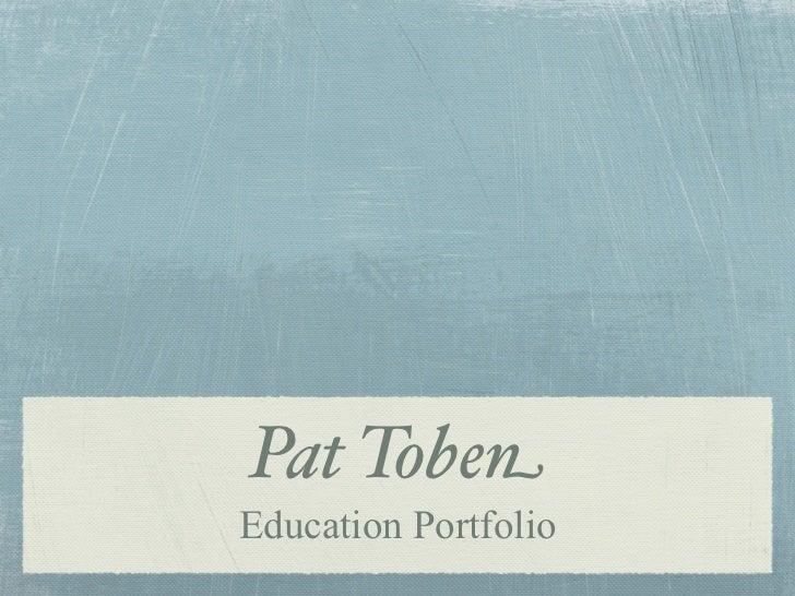 Pat TobenEducation Portfolio