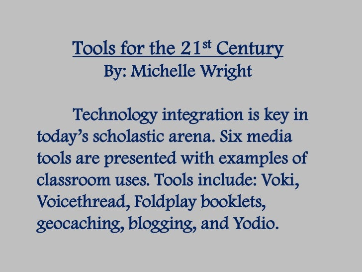 Tools for the 21st Century         By: Michelle Wright     Technology integration is key intoday's scholastic arena. Six m...
