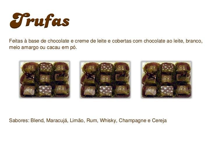 TrufasFeitas à base de chocolate e creme de leite e cobertas com chocolate ao leite, branco,meio amargo ou cacau em pó.Sab...