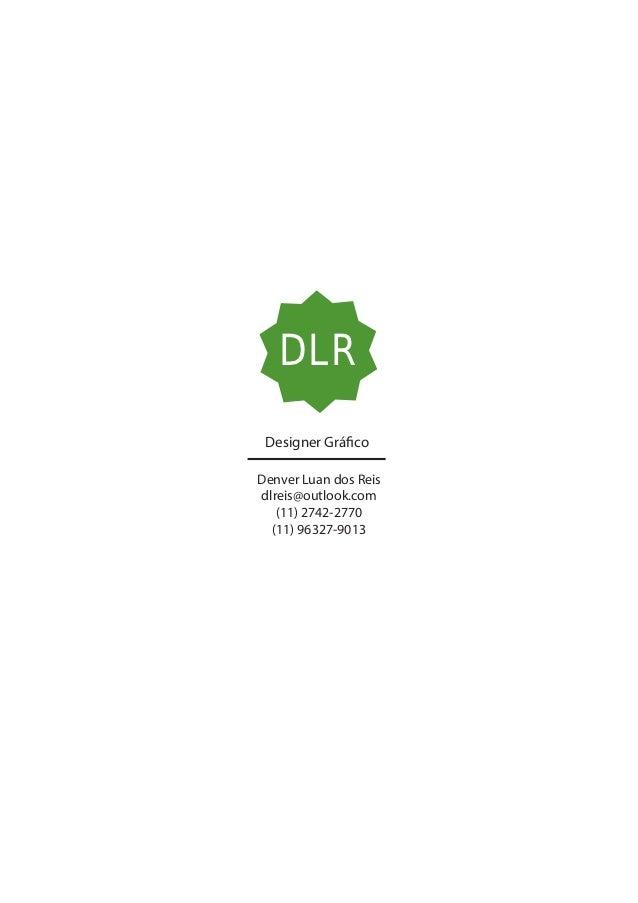 DLR Designer GráficoDenver Luan dos Reisdlreis@outlook.com   (11) 2742-2770  (11) 96327-9013