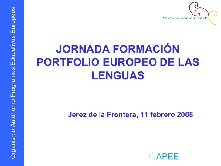 JORNADA FORMACIÓN PORTFOLIO EUROPEO DE LAS LENGUAS Jerez de la Frontera, 11 febrero 2008