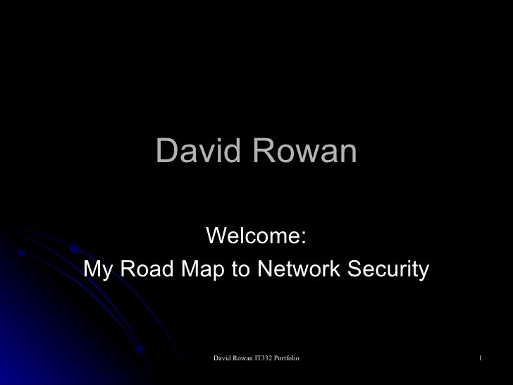David Rowan Welcome: My Road Map to Network Security