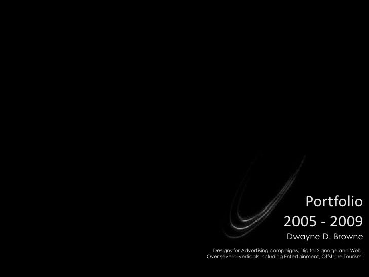 Portfolio                                2005 - 2009                                  Dwayne D. Browne   Designs for Adver...