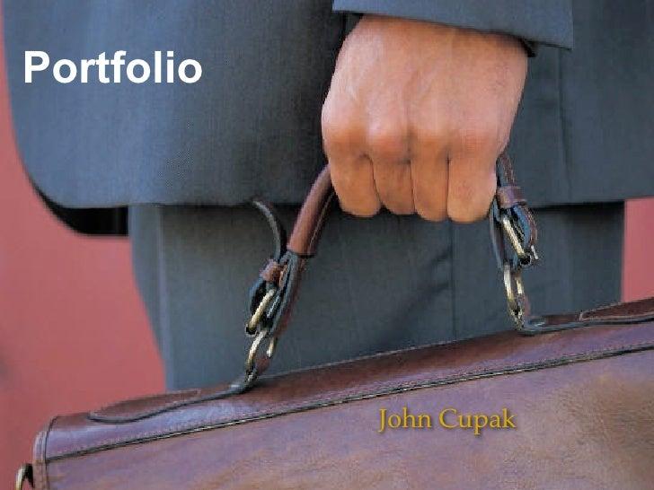 Portfolio                 John Cupak