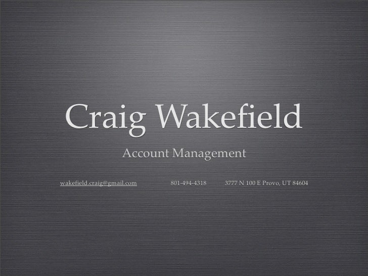 Craig Wakefield                     Account Management  wakefield.craig@gmail.com   801-494-4318   3777 N 100 E Provo, UT ...