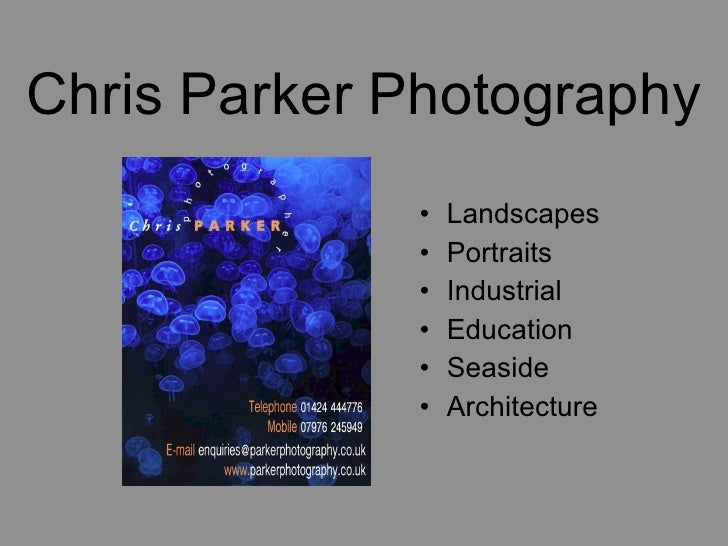 Chris Parker Photography <ul><li>Landscapes </li></ul><ul><li>Portraits </li></ul><ul><li>Industrial </li></ul><ul><li>Edu...