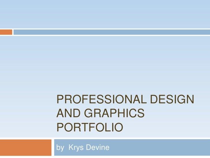 Professional Design and Graphics Portfolio<br />by  Krys Devine<br />