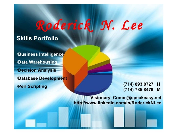Roderick  N. Lee <ul><li>Skills Portfolio </li></ul><ul><li>Business Intelligence </li></ul><ul><li>Data Warehousing </li>...