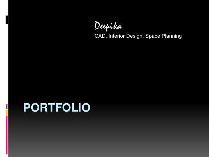 PORTFOLIO<br />Deepika<br />CAD, Interior Design, Space Planning<br />