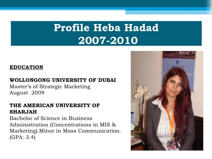 Profile Heba Hadad  2007-2010 EDUCATION WOLLONGONG UNIVERSITY OF DUBAI  Master's of Strategic Marketing  August  2009  THE...
