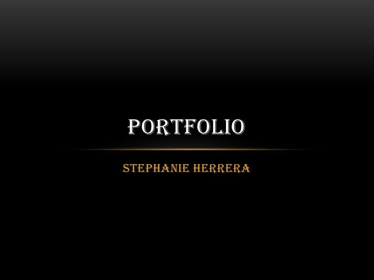 Stephanie Herrera<br />Portfolio<br />