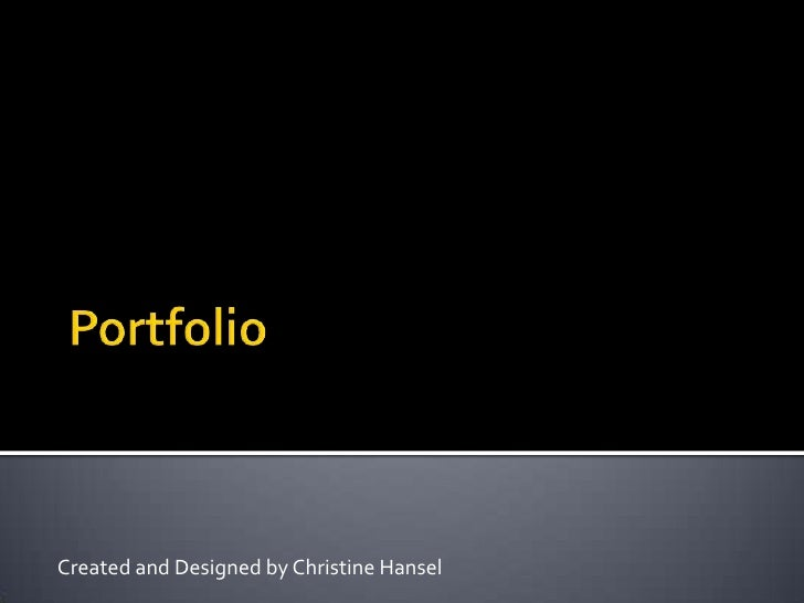 Portfolio<br />Created and Designed by Christine Hansel<br />