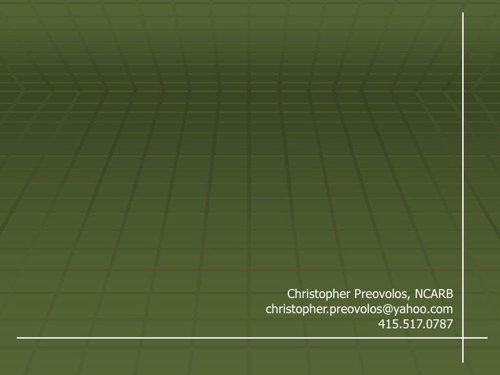 Christopher Preovolos, NCARBchristopher.preovolos@yahoo.com                    415.517.0787